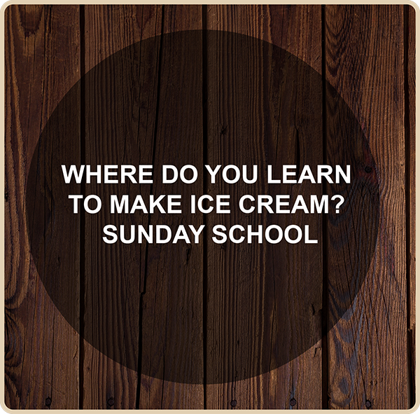 Where do you learn to make ice cream? Sunday school.